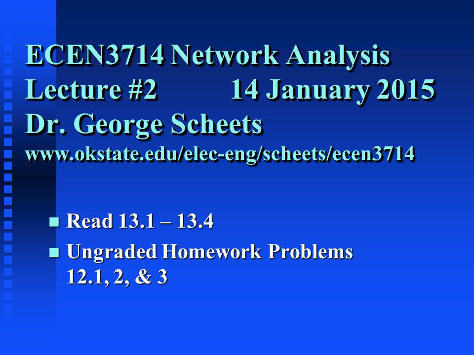 ECEN3714 Network Analysis Lecture #2 14 January 2015 Dr.