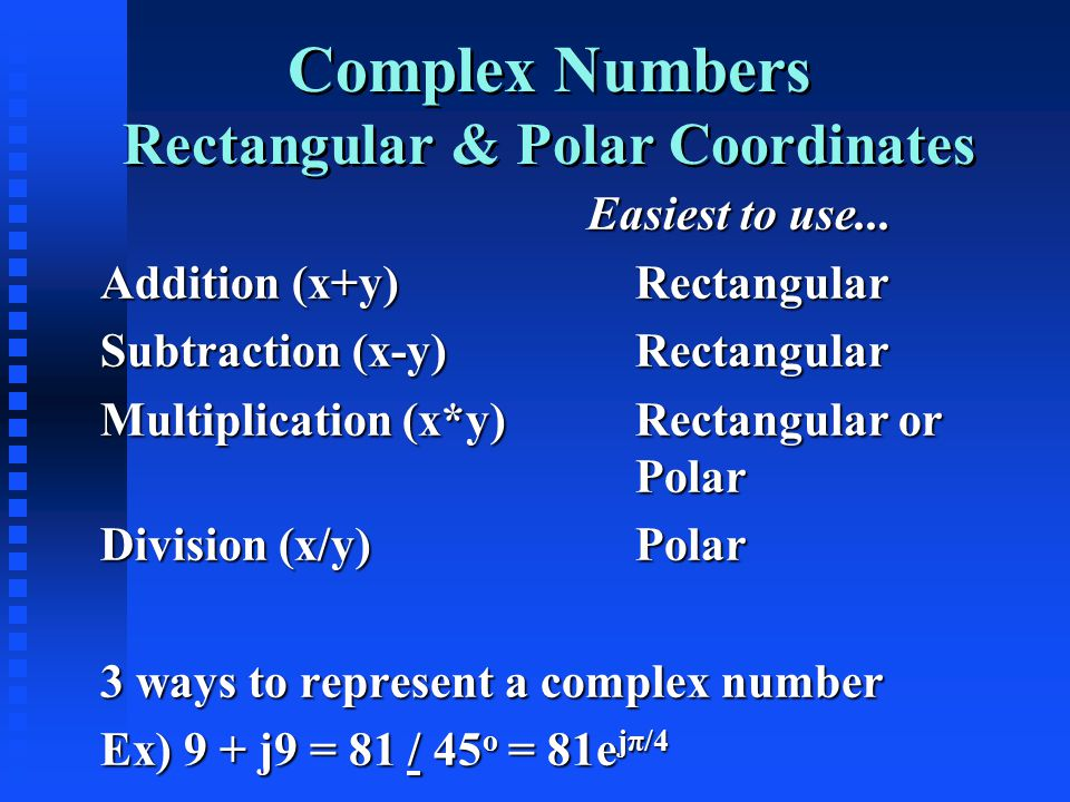 Complex Numbers Rectangular & Polar Coordinates Easiest to use...