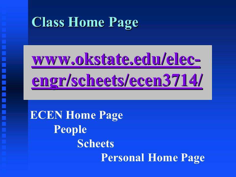 Class Home Page www.okstate.edu/elec- engr/scheets/ecen3714/ www.okstate.edu/elec- engr/scheets/ecen3714/ Class Home Page www.okstate.edu/elec- engr/scheets/ecen3714/ www.okstate.edu/elec- engr/scheets/ecen3714/ ECEN Home Page People Scheets Personal Home Page