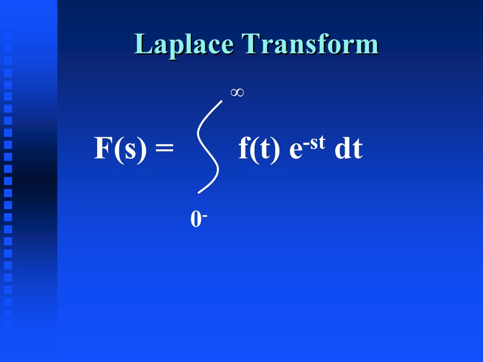 Laplace Transform F(s) = f(t) e -st dt 0-0- ∞