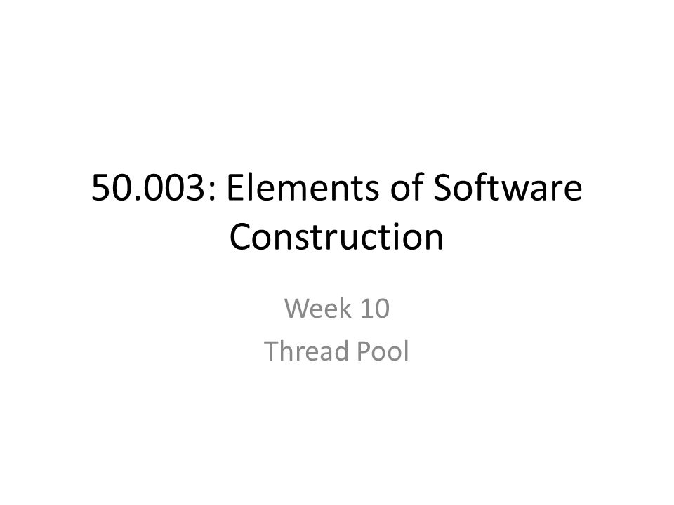 50.003: Elements of Software Construction Week 10 Thread Pool