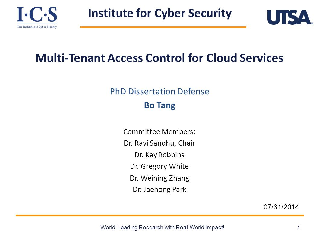 Institute for Cyber Security Multi-Tenant Access Control for Cloud Services World-Leading Research with Real-World Impact! 1 PhD Dissertation Defense