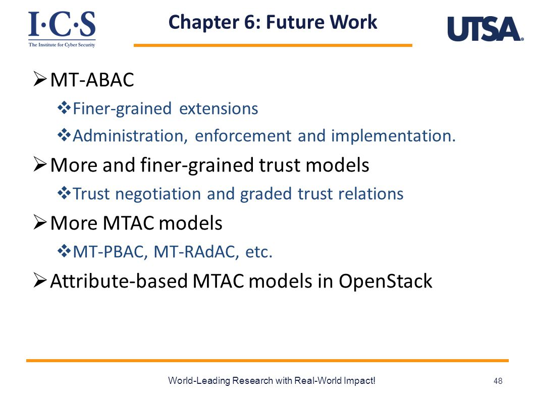 Chapter 6: Future Work  MT-ABAC  Finer-grained extensions  Administration, enforcement and implementation.
