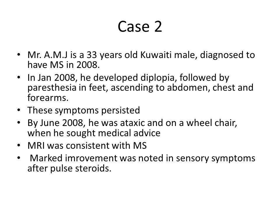 Case 2 Mr.A.M.J is a 33 years old Kuwaiti male, diagnosed to have MS in 2008.