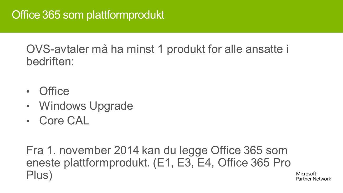 Office 365 som plattformprodukt OVS-avtaler må ha minst 1 produkt for alle ansatte i bedriften: Office Windows Upgrade Core CAL Fra 1.