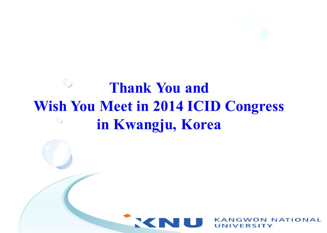 Thank You and Wish You Meet in 2014 ICID Congress in Kwangju, Korea