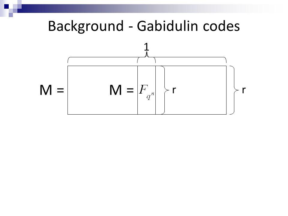 Background - Gabidulin codes M = n r 1 r