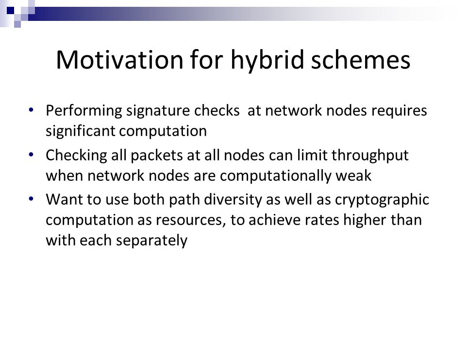 Motivation for hybrid schemes Performing signature checks at network nodes requires significant computation Checking all packets at all nodes can limi