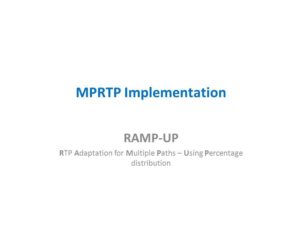 MPRTP Implementation RAMP-UP RTP Adaptation for Multiple Paths – Using Percentage distribution