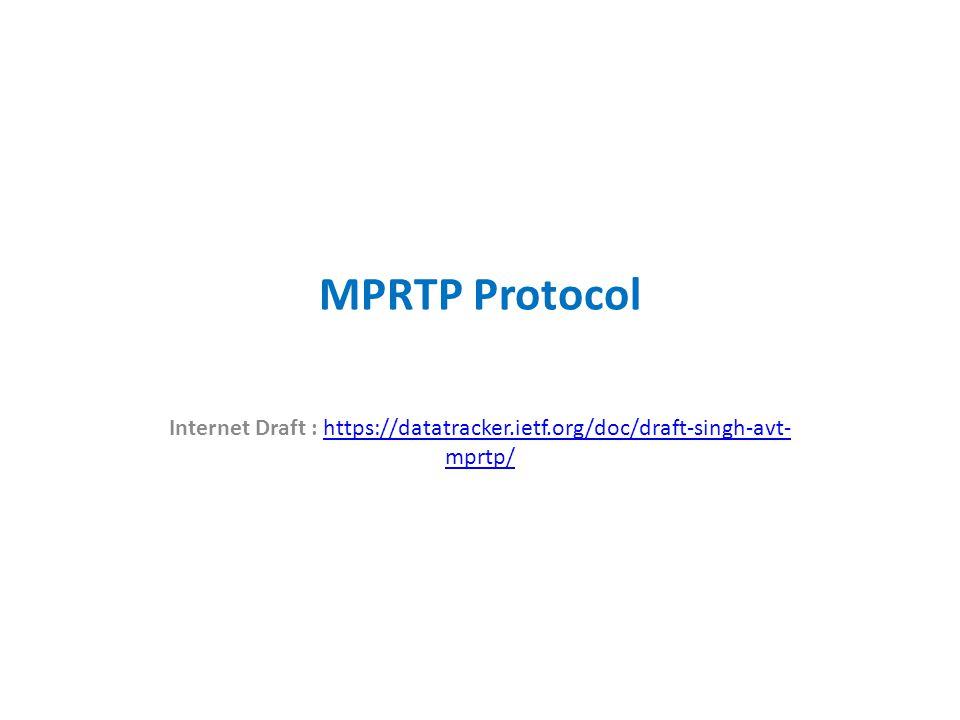 MPRTP Protocol Internet Draft : https://datatracker.ietf.org/doc/draft-singh-avt- mprtp/https://datatracker.ietf.org/doc/draft-singh-avt- mprtp/