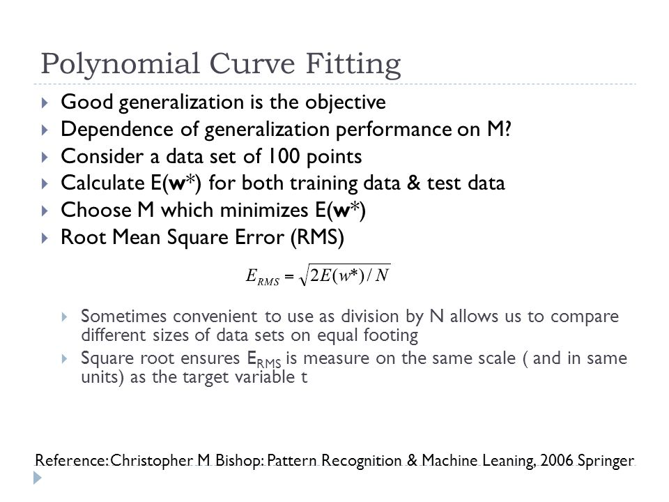 Polynomial Curve Fitting  Good generalization is the objective  Dependence of generalization performance on M?  Consider a data set of 100 points 