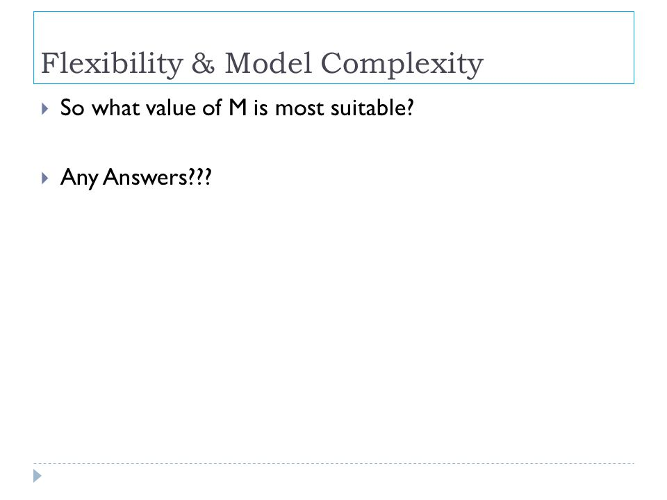Flexibility & Model Complexity  So what value of M is most suitable  Any Answers