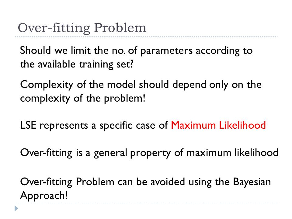 Over-fitting Problem Should we limit the no. of parameters according to the available training set.