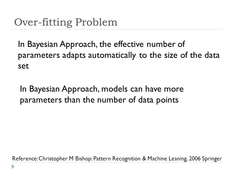 Over-fitting Problem In Bayesian Approach, the effective number of parameters adapts automatically to the size of the data set In Bayesian Approach, m