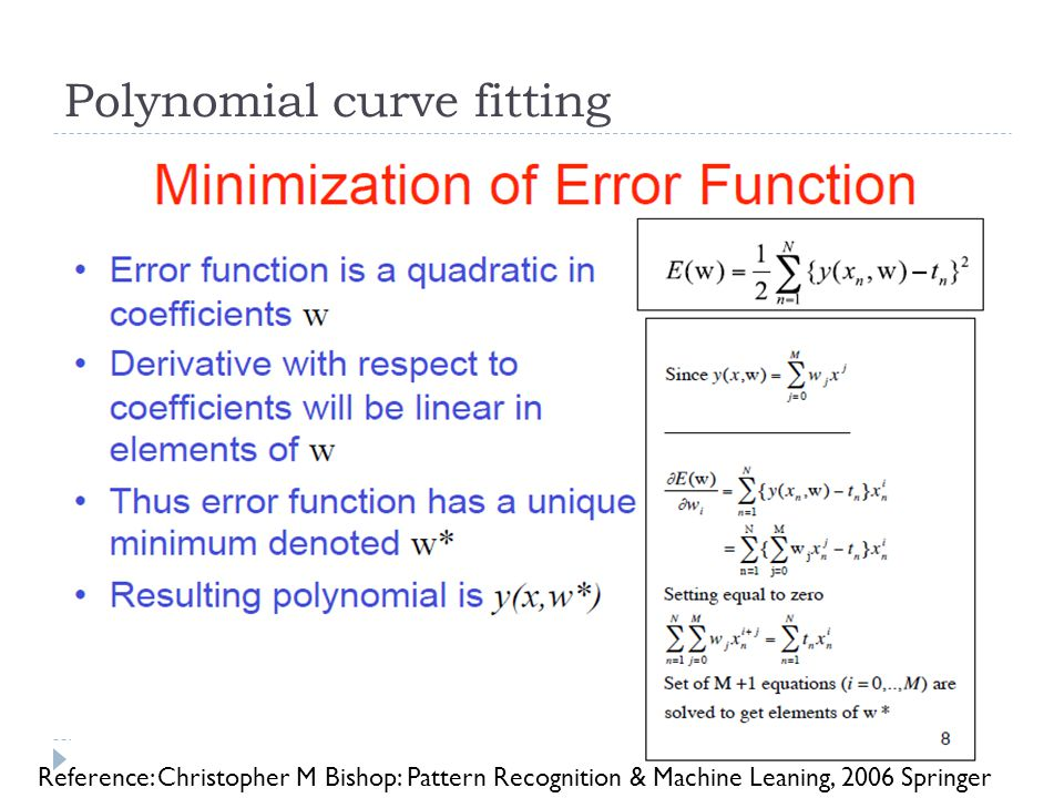 Polynomial curve fitting Reference: Christopher M Bishop: Pattern Recognition & Machine Leaning, 2006 Springer
