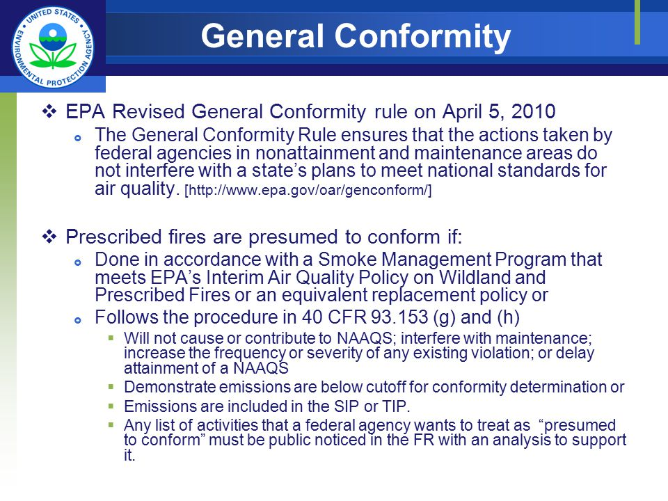 General Conformity  EPA Revised General Conformity rule on April 5, 2010  The General Conformity Rule ensures that the actions taken by federal agencies in nonattainment and maintenance areas do not interfere with a state's plans to meet national standards for air quality.