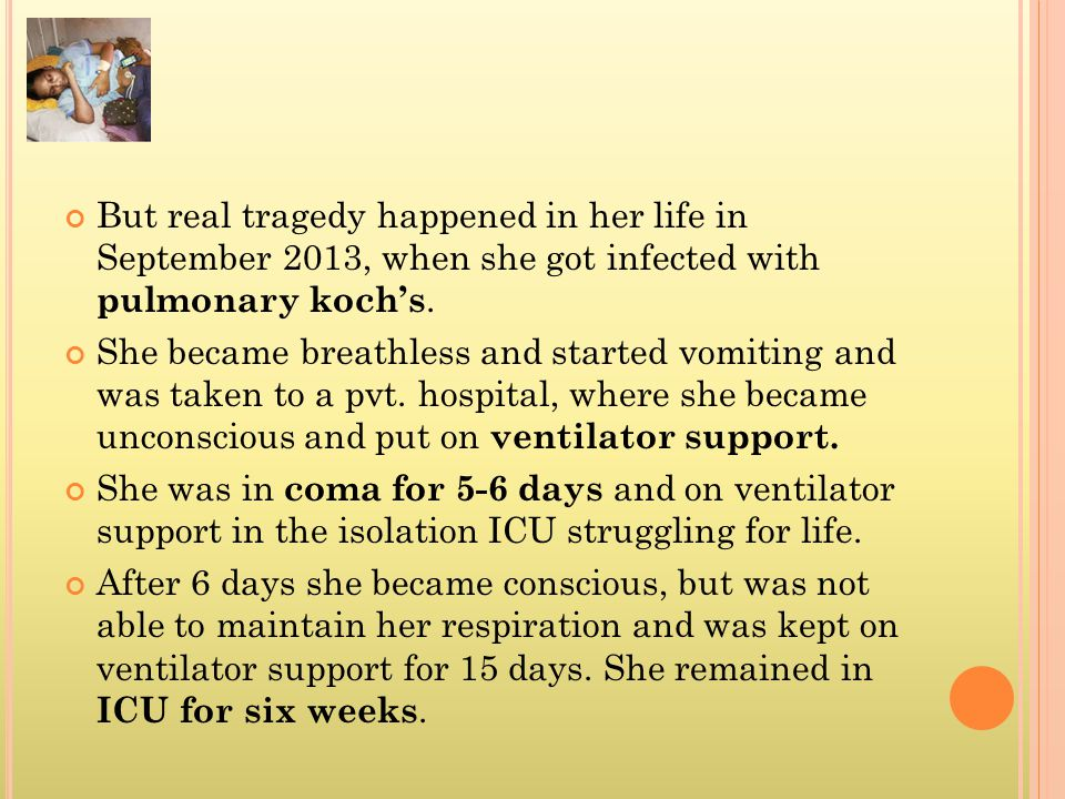But real tragedy happened in her life in September 2013, when she got infected with pulmonary koch's. She became breathless and started vomiting and w