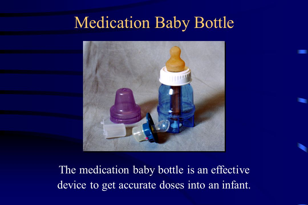 Medication Baby Bottle The medication baby bottle is an effective device to get accurate doses into an infant.