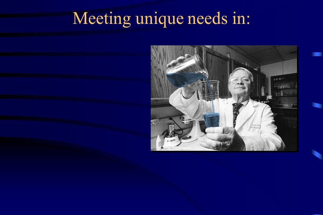 Meeting unique needs in: