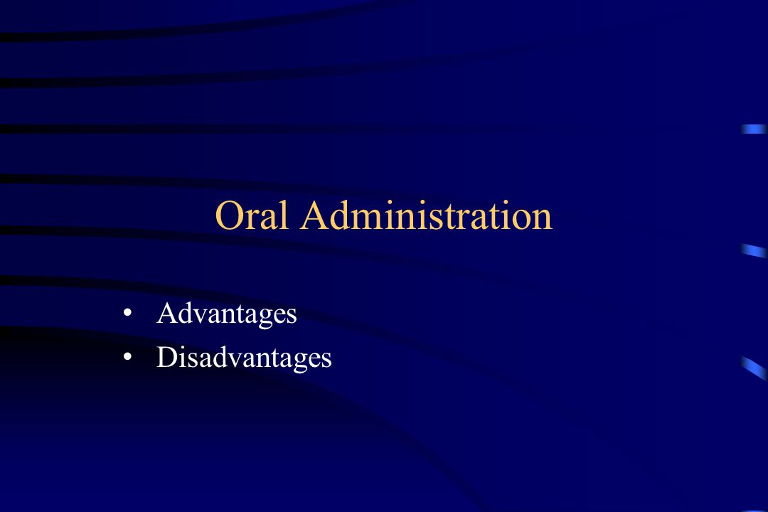 Oral Administration Advantages Disadvantages