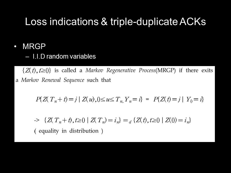 Loss indications & triple-duplicate ACKs MRGP –I.I.D random variables