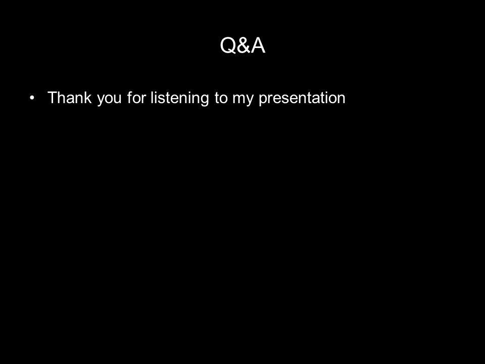 Q&A Thank you for listening to my presentation