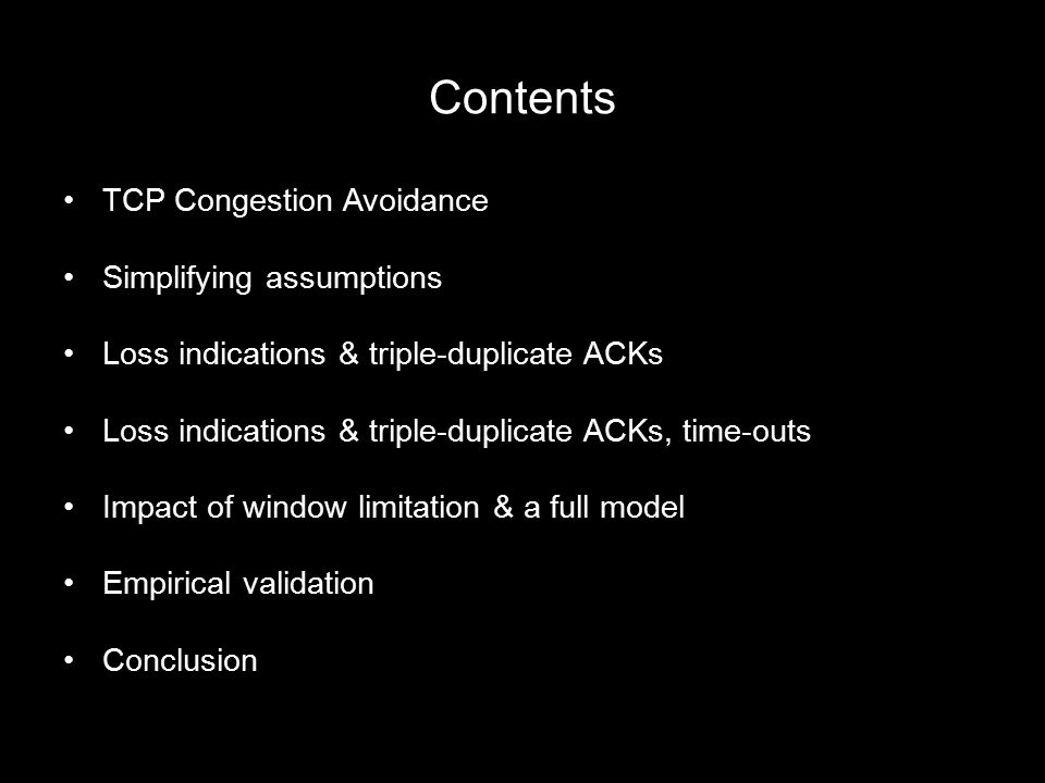 Contents TCP Congestion Avoidance Simplifying assumptions Loss indications & triple-duplicate ACKs Loss indications & triple-duplicate ACKs, time-outs