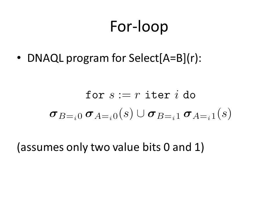For-loop DNAQL program for Select[A=B](r): (assumes only two value bits 0 and 1)