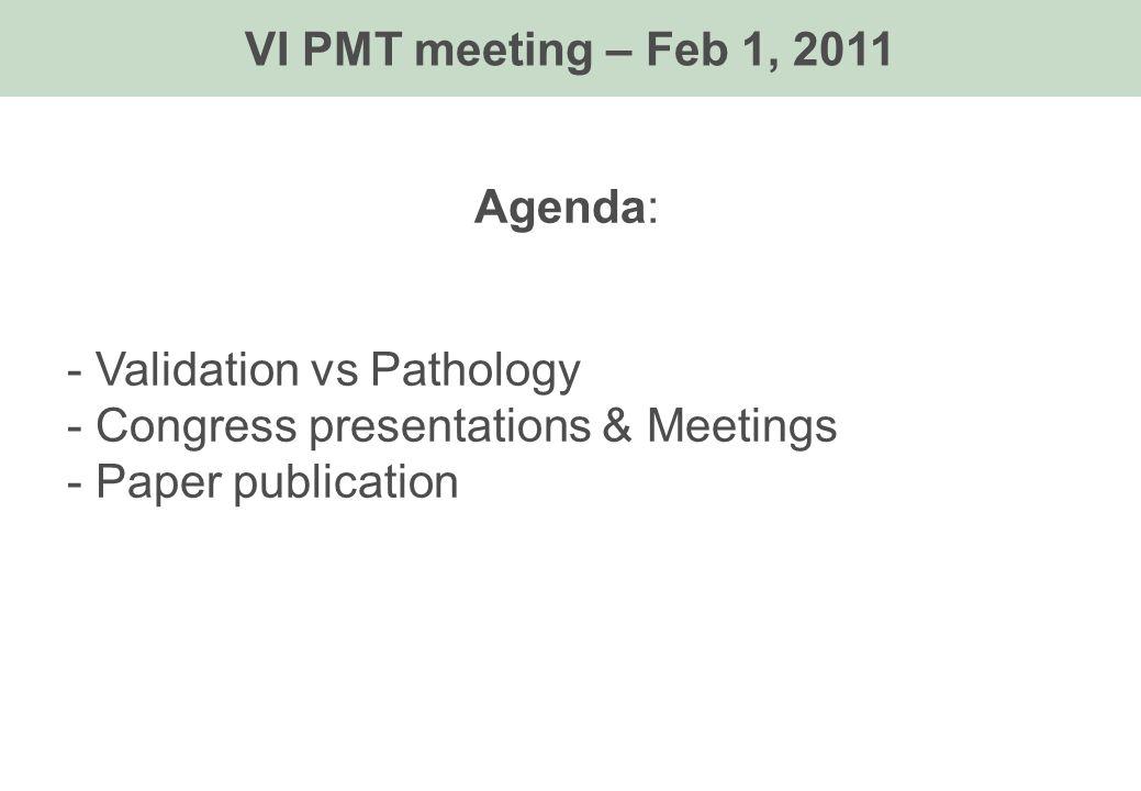 Agenda: - Validation vs Pathology - Congress presentations & Meetings - Paper publication VI PMT meeting – Feb 1, 2011