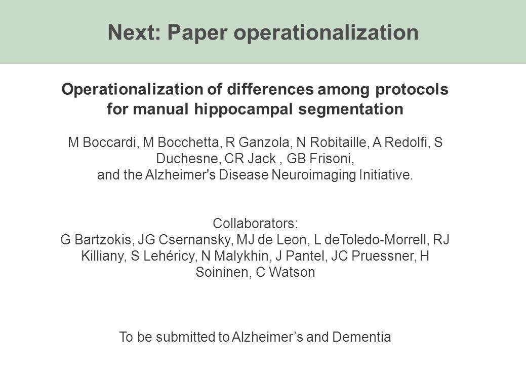 Next: Paper operationalization Operationalization of differences among protocols for manual hippocampal segmentation M Boccardi, M Bocchetta, R Ganzol