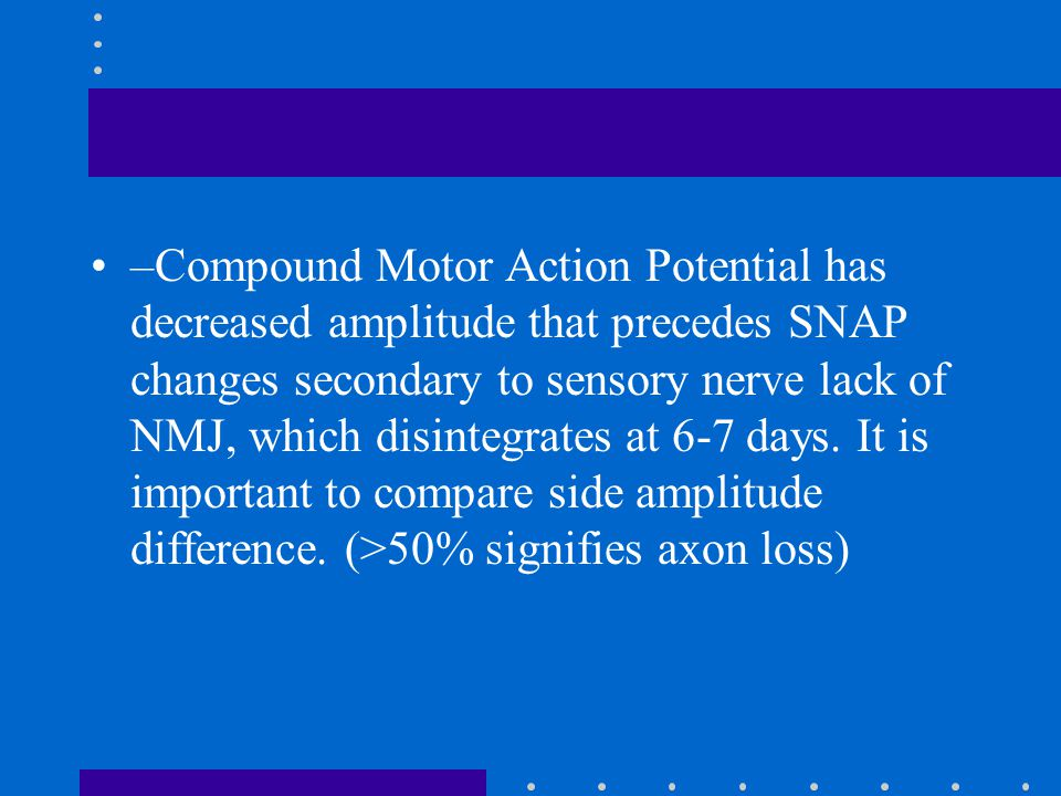 –Compound Motor Action Potential has decreased amplitude that precedes SNAP changes secondary to sensory nerve lack of NMJ, which disintegrates at 6-7