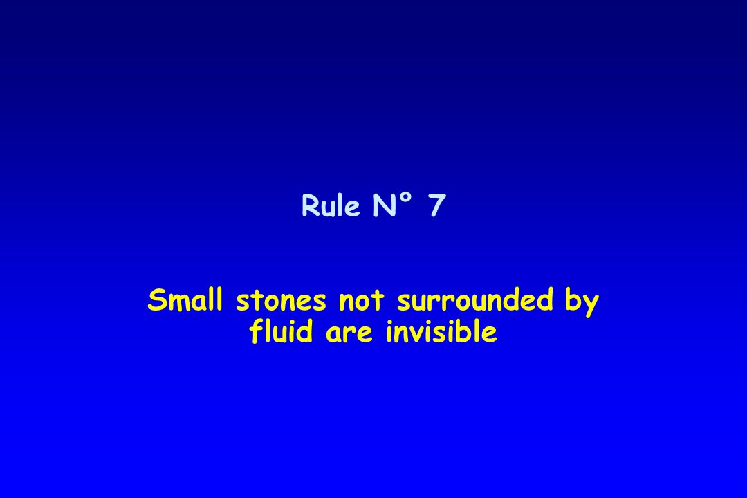 Rule N° 7 Small stones not surrounded by fluid are invisible