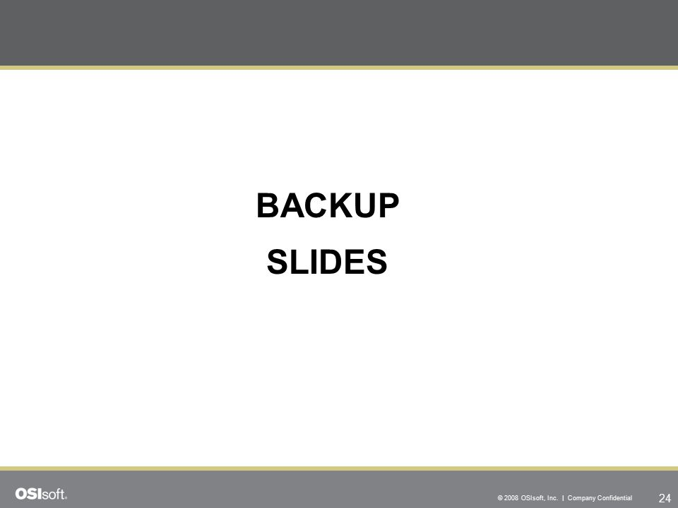 24 © 2008 OSIsoft, Inc. | Company Confidential BACKUP SLIDES