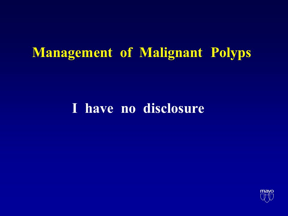 Management of Malignant Polyps I have no disclosure