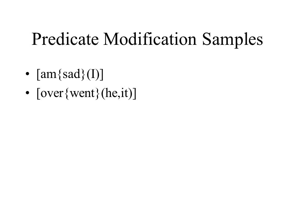 Predicate Modification Samples [am{sad}(I)] [over{went}(he,it)]