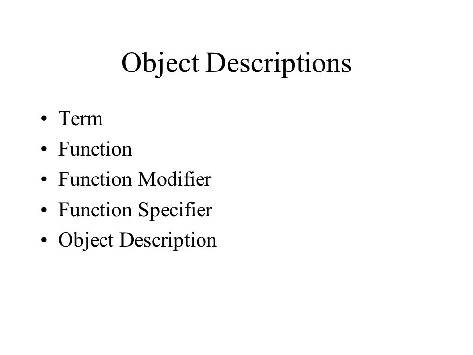 Object Descriptions Term Function Function Modifier Function Specifier Object Description