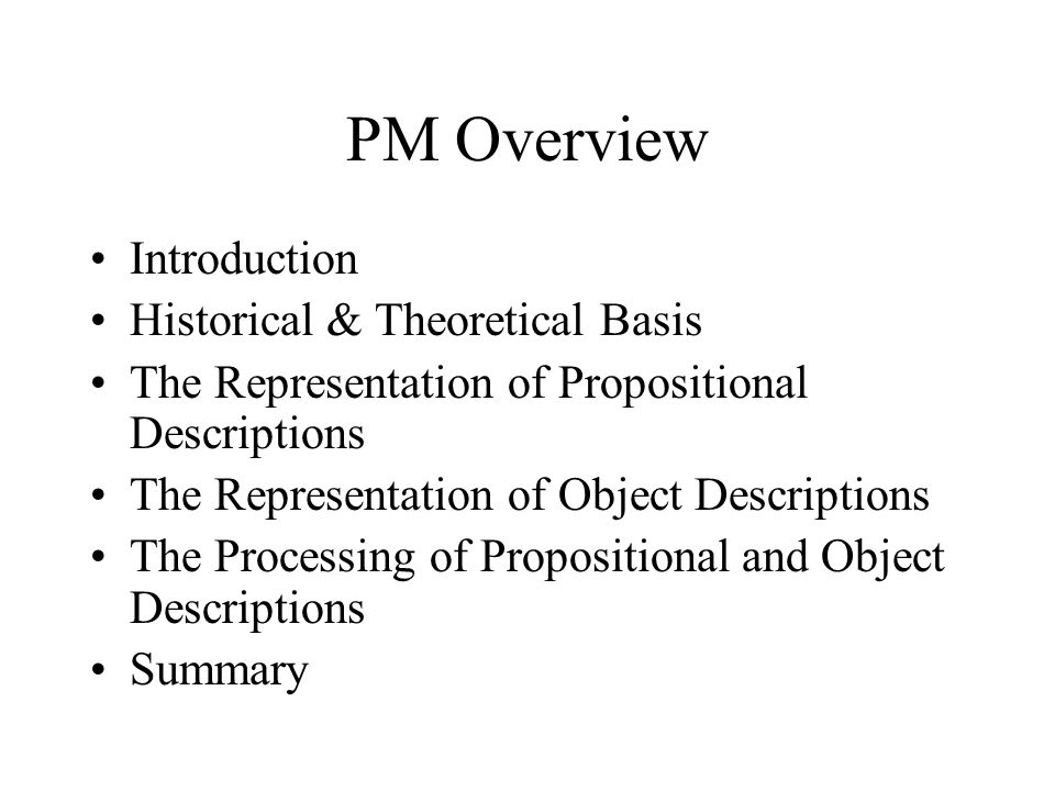 PM Overview Introduction Historical & Theoretical Basis The Representation of Propositional Descriptions The Representation of Object Descriptions The