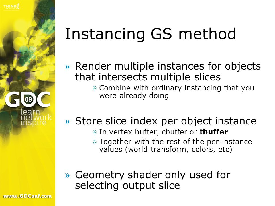Instancing GS method »Render multiple instances for objects that intersects multiple slices  Combine with ordinary instancing that you were already d