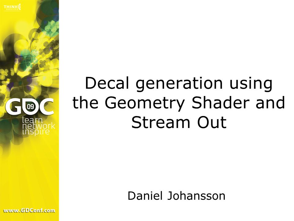 Decal generation using the Geometry Shader and Stream Out Daniel Johansson