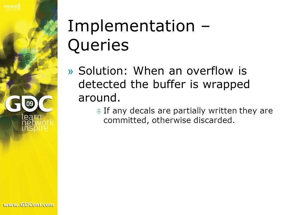 Implementation – Queries »Solution: When an overflow is detected the buffer is wrapped around.  If any decals are partially written they are committe