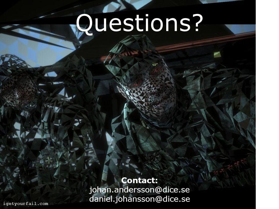 Questions? igetyourfail.com Contact: johan.andersson@dice.se daniel.johansson@dice.se