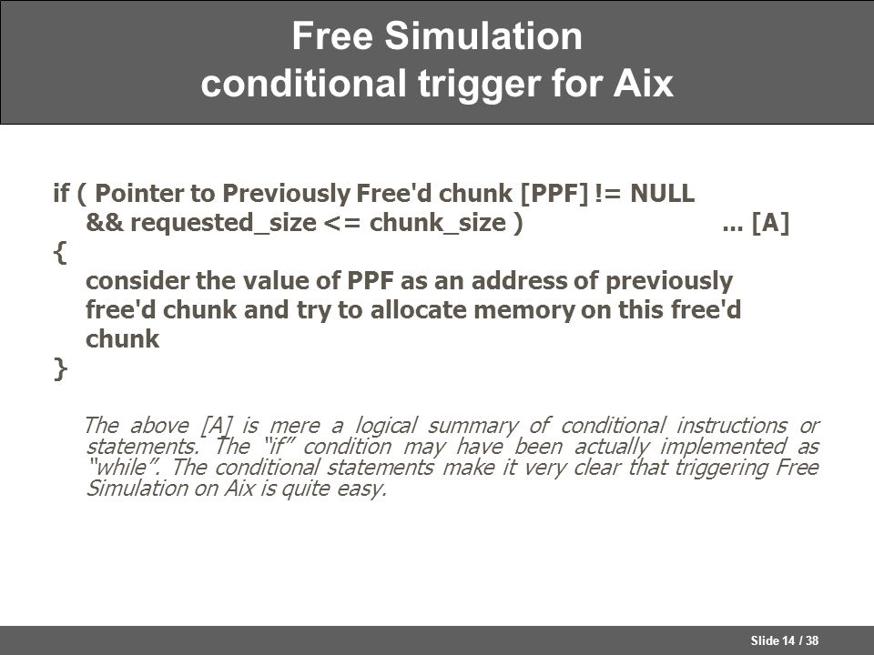 Slide 14 / 38 Free Simulation conditional trigger for Aix if ( Pointer to Previously Free d chunk [PPF] != NULL && requested_size <= chunk_size )...
