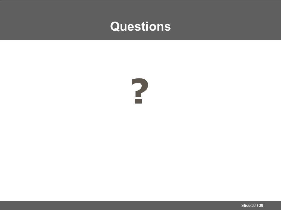 Slide 38 / 38 Questions ?