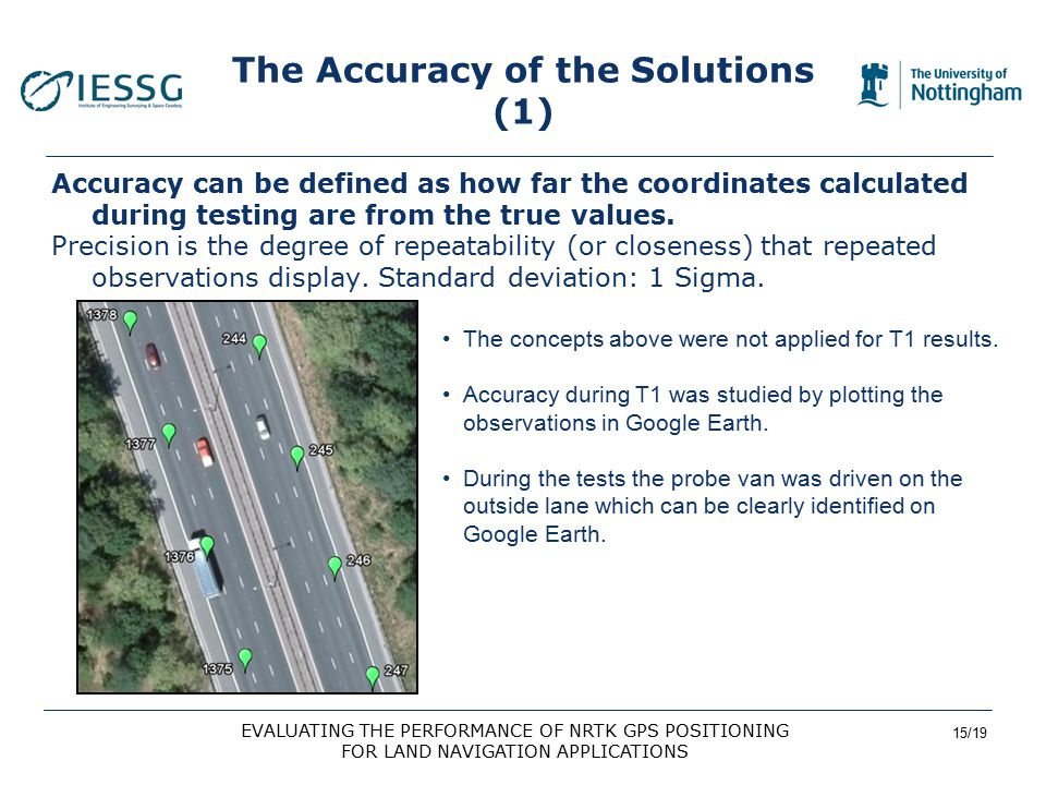 15/19 EVALUATING THE PERFORMANCE OF NRTK GPS POSITIONING FOR LAND NAVIGATION APPLICATIONS The Accuracy of the Solutions (1) Accuracy can be defined as how far the coordinates calculated during testing are from the true values.