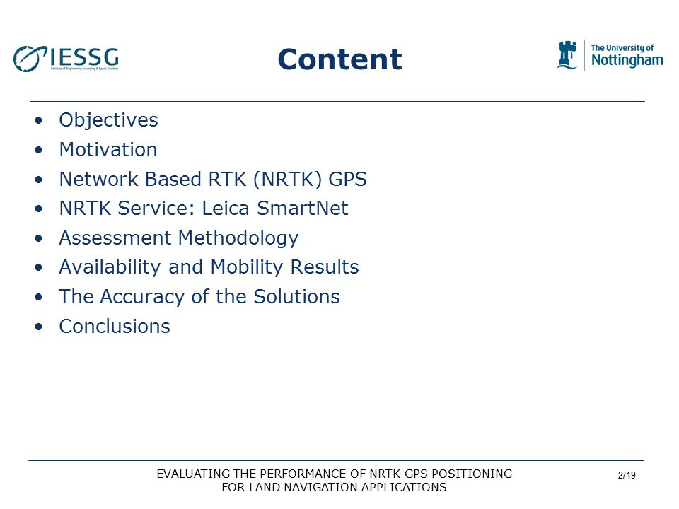 3/19 EVALUATING THE PERFORMANCE OF NRTK GPS POSITIONING FOR LAND NAVIGATION APPLICATIONS Objective Preliminary analysis of the performance of Network RTK GPS in terms of accuracy, availability and mobility when employed for precise real time vehicle positioning.