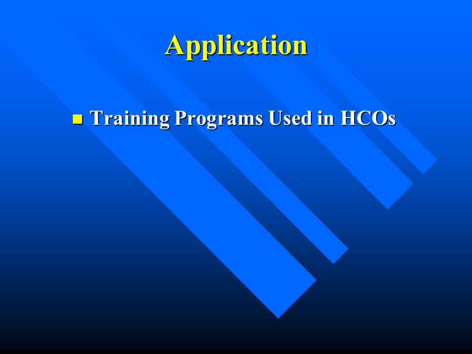 Application Training Programs Used in HCOs Training Programs Used in HCOs