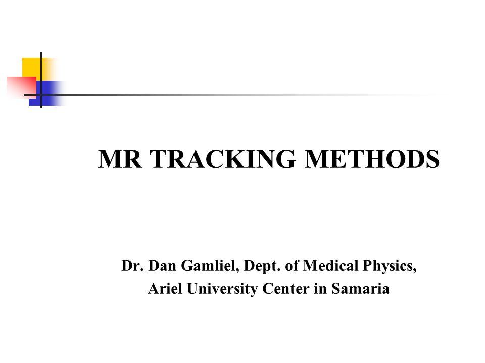 MR TRACKING METHODS Dr. Dan Gamliel, Dept. of Medical Physics, Ariel University Center in Samaria