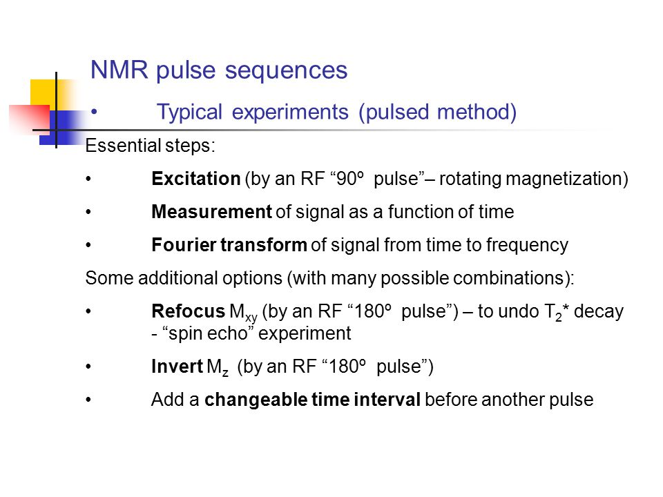 """NMR pulse sequences Typical experiments (pulsed method) Essential steps: Excitation (by an RF """"90º pulse""""– rotating magnetization) Measurement of sign"""