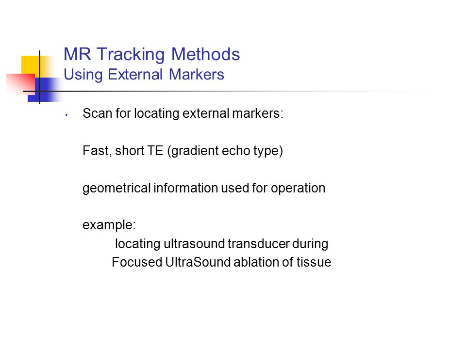 MR Tracking Methods Using External Markers Scan for locating external markers: Fast, short TE (gradient echo type) geometrical information used for op