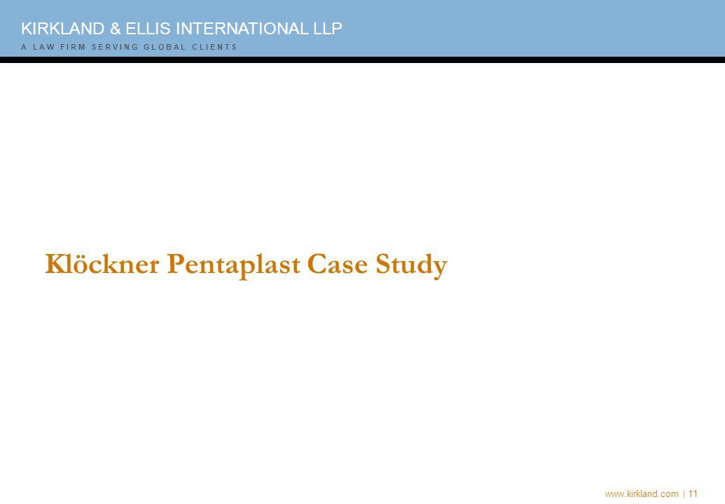 www.kirkland.com | 11 A L A W F I R M S E R V I N G G L O B A L C L I E N T S KIRKLAND & ELLIS INTERNATIONAL LLP A L A W F I R M S E R V I N G G L O B A L C L I E N T S Klöckner Pentaplast Case Study